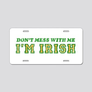 Don't Mess with Me I'm Irish Aluminum License Plat
